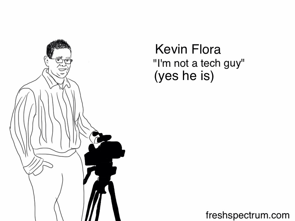 "Kevin Flora ""I'm not a tech guy"""