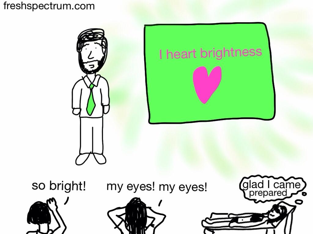I love brightness