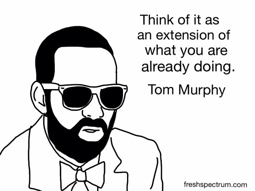 Tom Murphy Advice