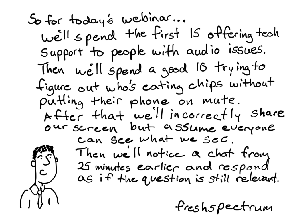 Every webinar or web meeting