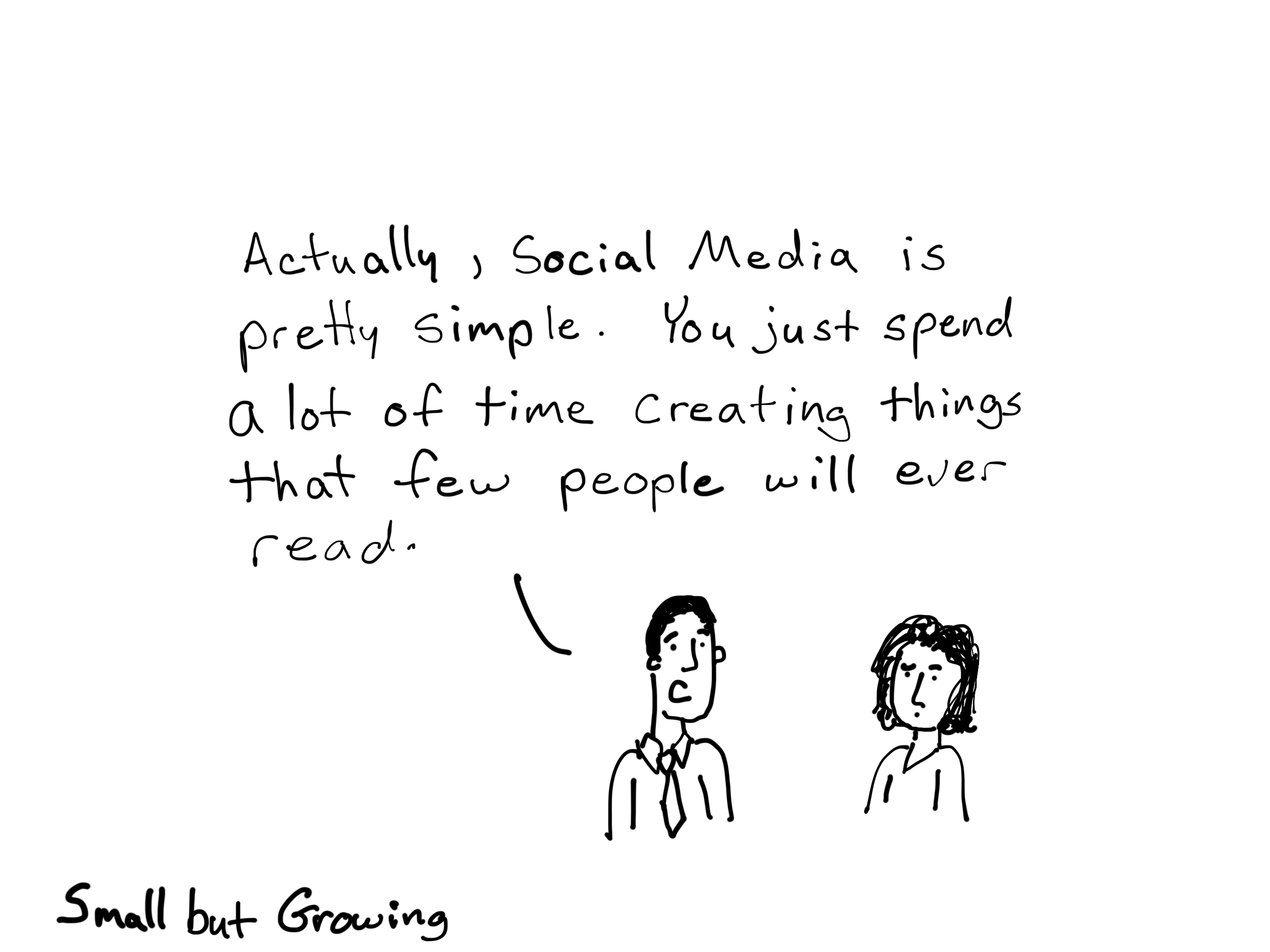 Actually, social media is pretty simple. You just spend a lot of time creating things that few people will ever read. Freshspectrum cartoon.