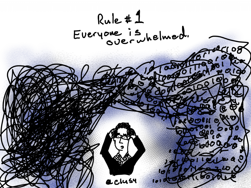 Rule #1 Everyone is overwhelmed.