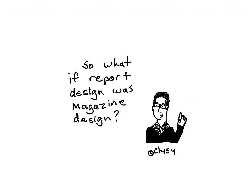 So what if report design was magazine design.