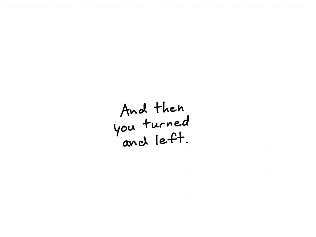 And then you turned and left.