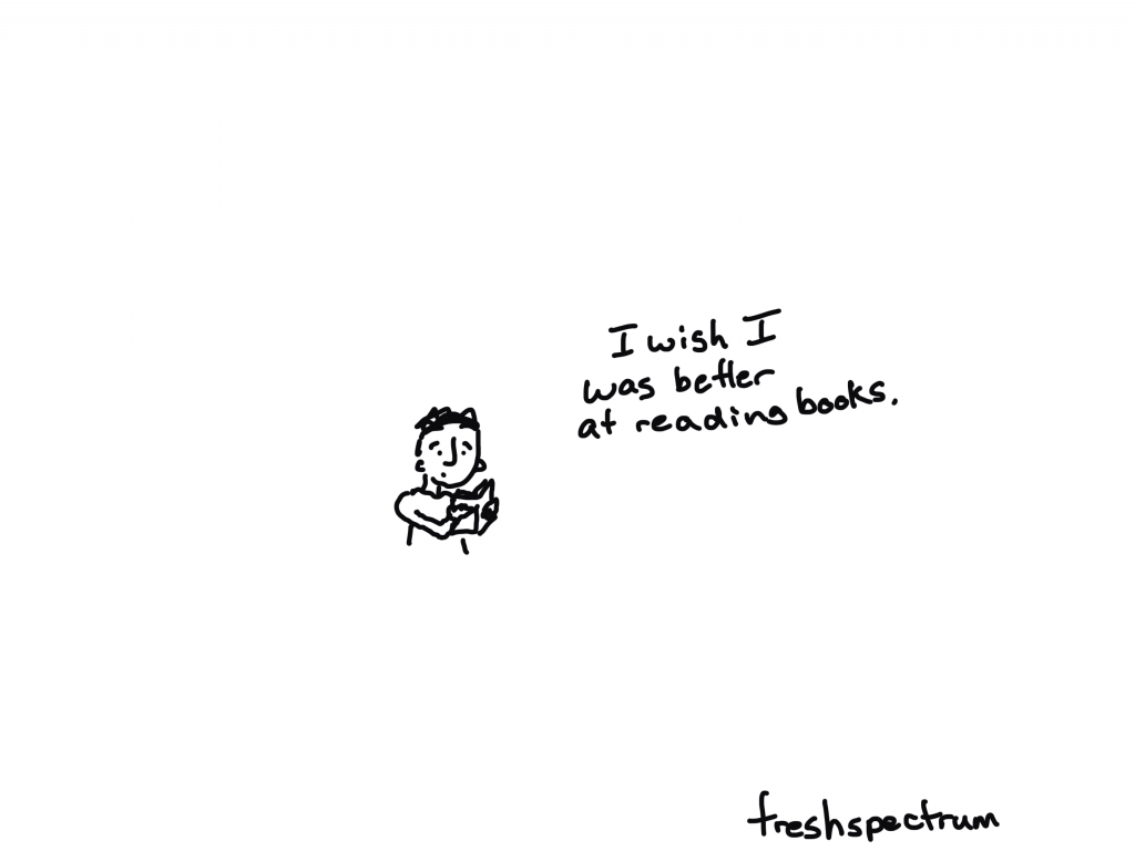 I wish I was better at reading books.