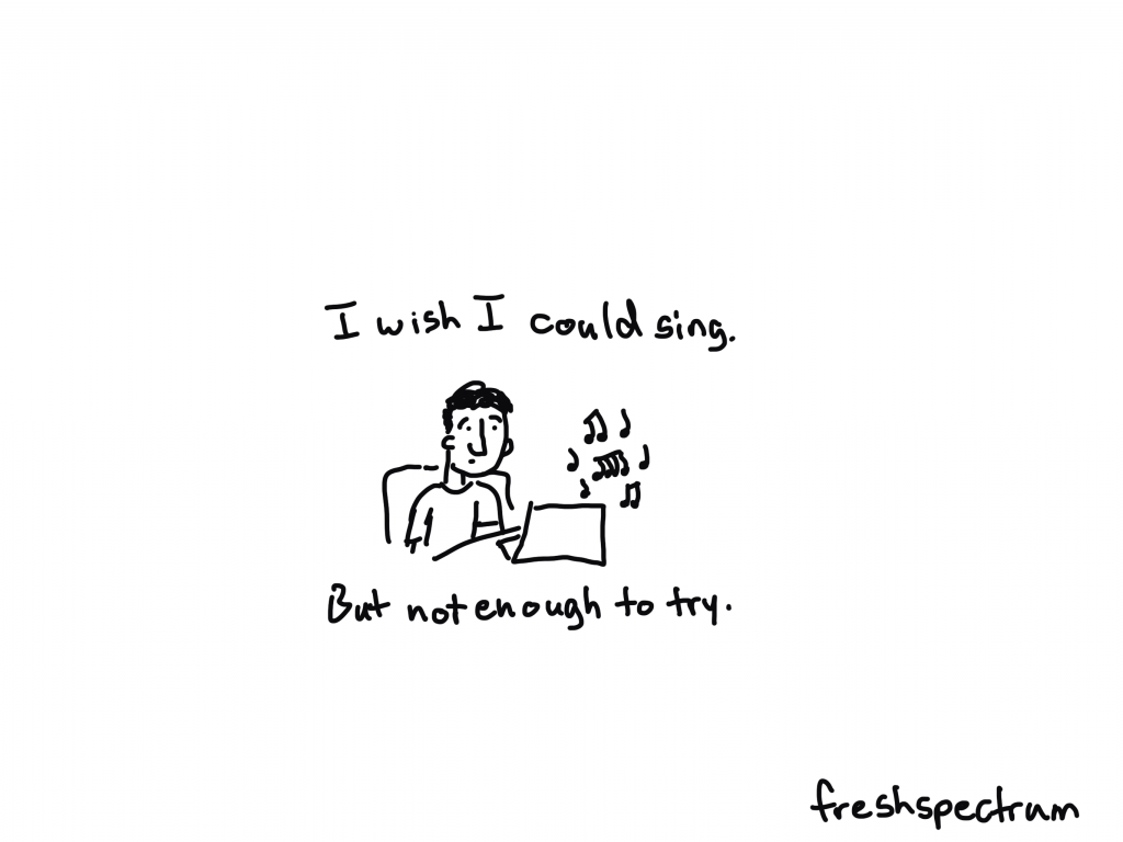I wish I could sing. But not enough to try.