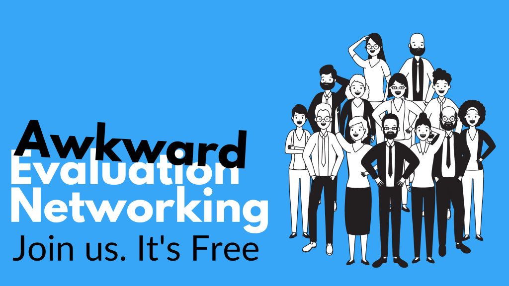 Awkward Evaluation Networking. Join us. It's Free.