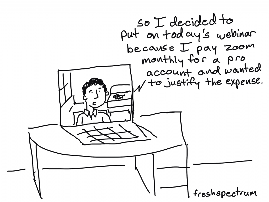 Freshspectrum Cartoon by Chris Lysy - So I decided to put on today's webinar because I pay zoom monthly for a pro account and wanted to justify the expense.