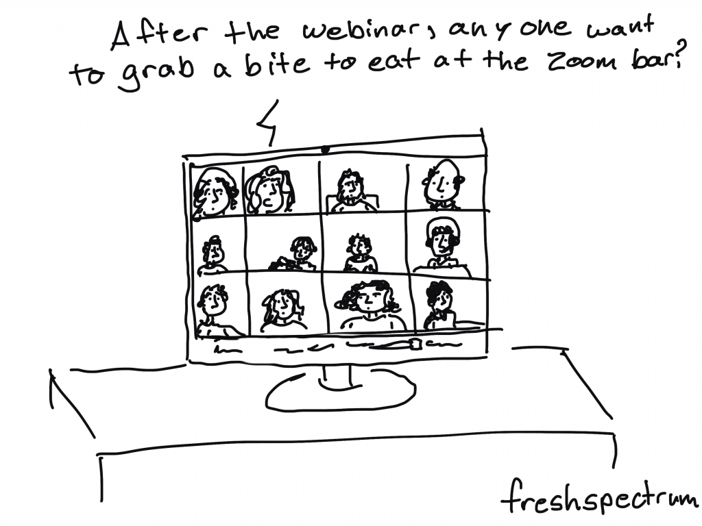 Freshspectrum Cartoon by Chris Lysy - After the webinar, any one want to grab a bit to eat at the Zoom bar?
