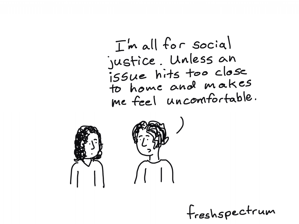 """Freshspectrum cartoon by Chris Lysy """"I'm all for social justice. Unless an issue hits too close to home and makes me feel uncomfortable."""""""