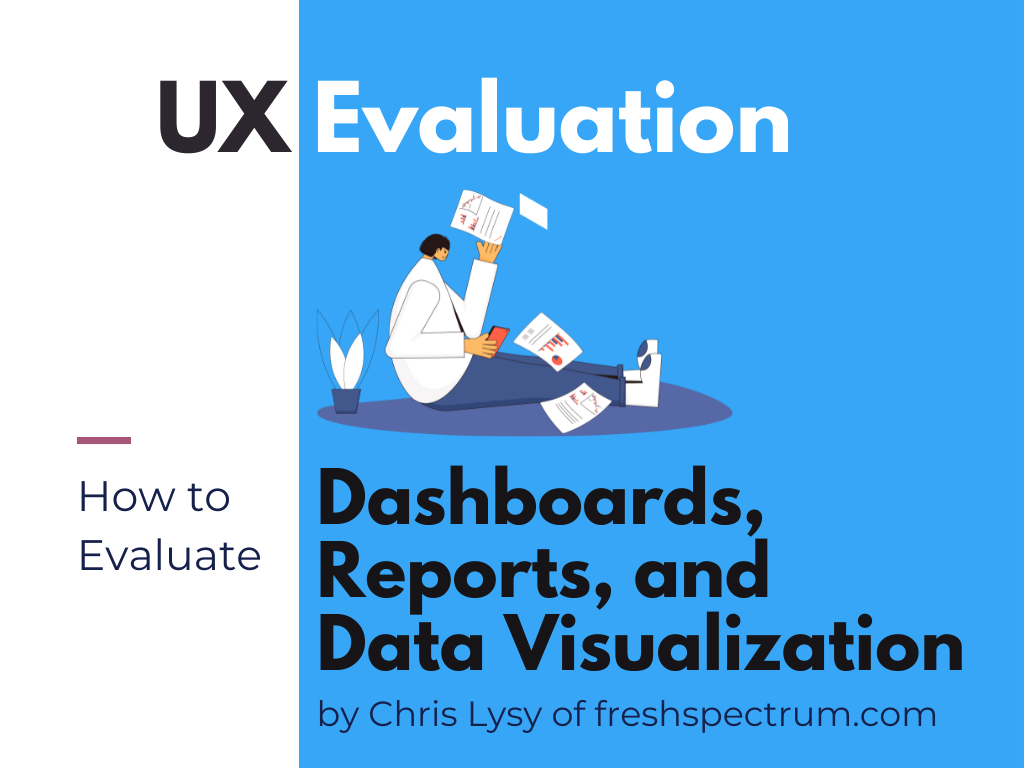 UX Evaluation: How to Evaluate Dashboards, Reports, and Data Visualization.  eBook by Chris Lysy of freshspectrum.com