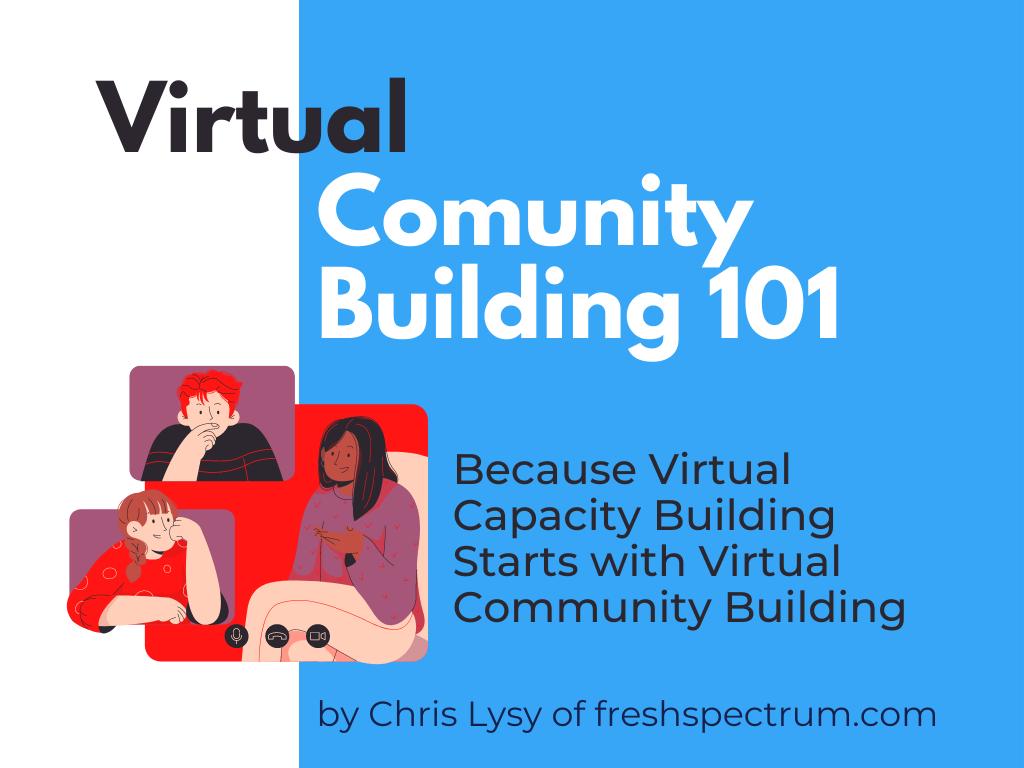 Virtual Community Building 101: Because Capacity Building Starts with Community Building