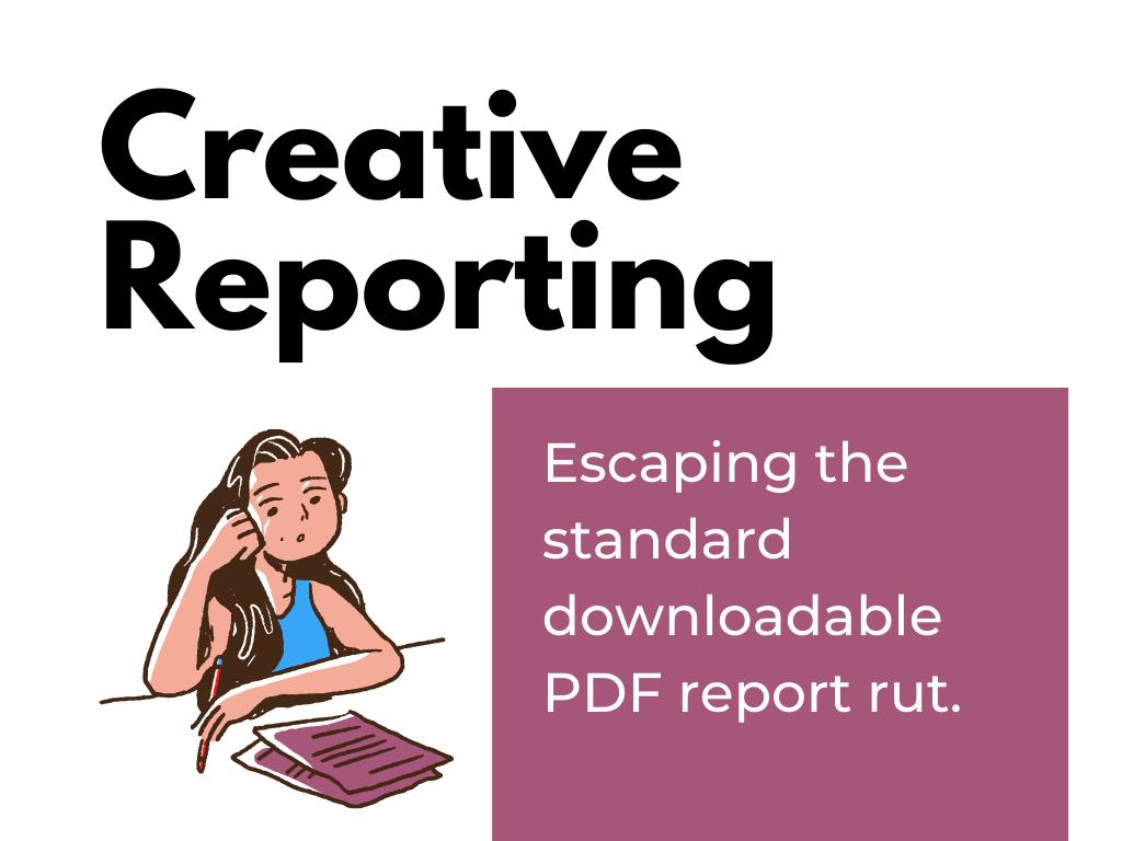 DiY Data Design Creative Reporting - Escaping the standard downloadable PDF report rut.