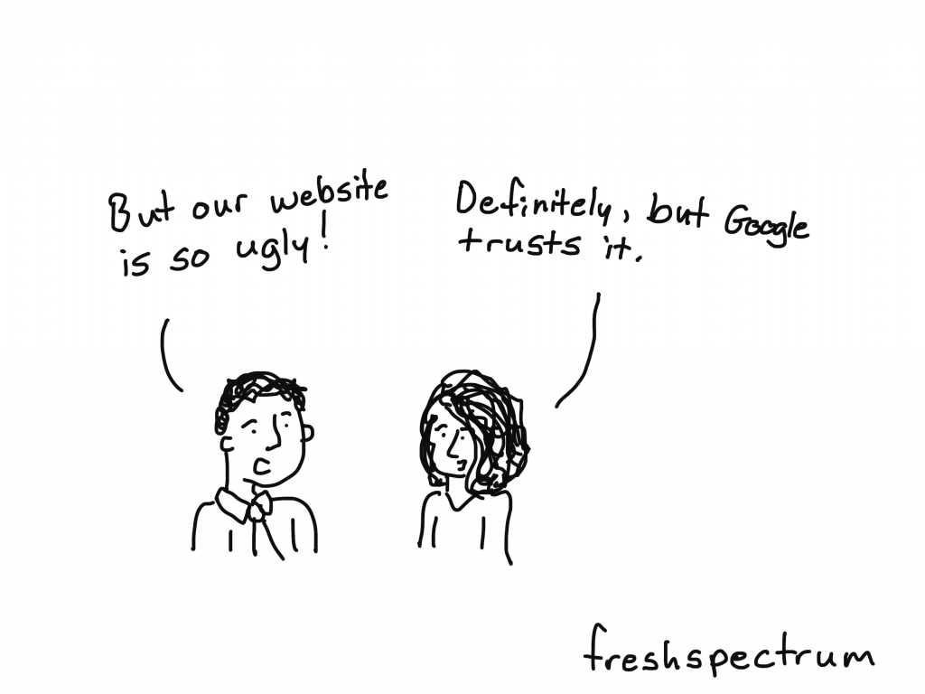"""Freshspectrum Cartoon. """"But our website is so ugly!"""" """"Definitely, but Google trusts it."""""""